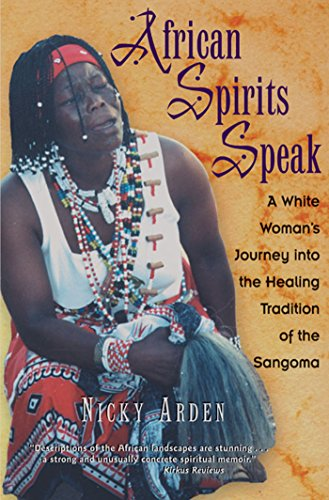 African Spirits Speak: A White Woman's Journey Into the Healing Tradition of the Sangoma: A Woman's Journey into the Healing Tradition of the Sangoma