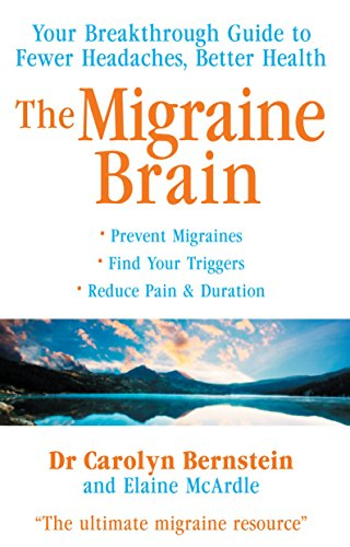 The Migraine Brain: Your Breakthrough Guide to Fewer Headaches, Better Health by Carolyn Bernstein (1-Apr-2010) Paperback