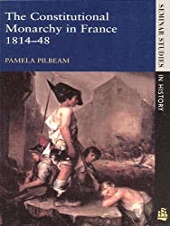 The Constitutional Monarchy in France, 1814-48: Revolution and Stability (Seminar Studies In History)