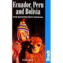 Ecuador, Peru and Bolivia: The Backpacker's Manual (Bradt Hiking Guides)