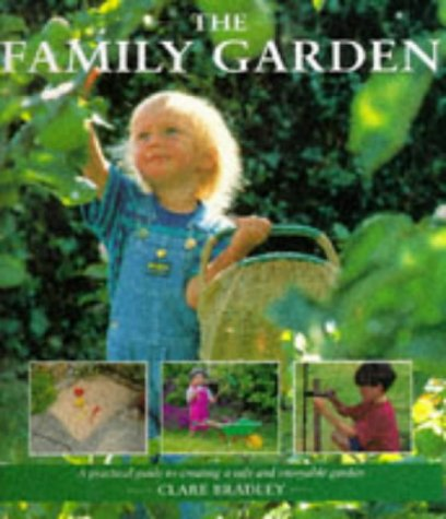 The Family Garden: A Practical Guide to Creating a Safe and Enjoyable Garden