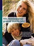 Mit Homöopathie gesund durchs Jahr: Von Heuschnupfen bis Winterdepression: In jeder Jahreszeit die richtige Arznei. Das passende Mittel schnell und sicher finden