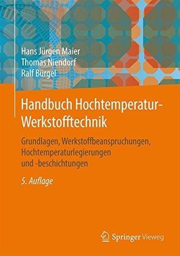 Handbuch Hochtemperatur-Werkstofftechnik: Grundlagen, Werkstoffbeanspruchungen, Hochtemperaturlegierungen und -beschichtungen (German Edition) by Hans J????rgen Maier (2015-09-26)