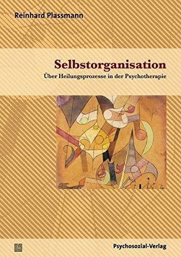 Selbstorganisation: Über Heilungsprozesse in der Psychotherapie (Therapie & Beratung)