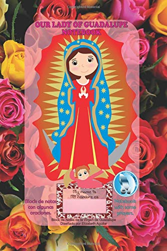 OUR LADY OF GUADALUPE NOTEBOOK: Block de notas de la Virgen de Guadalupe por Elizabeth Aguilar