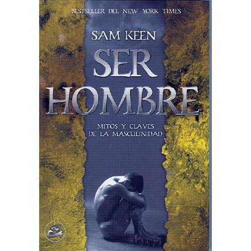 Ser hombre / Being Male: Mitos Y Claves De La Masculinidad