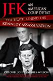 JFK - An American Coup D'etat: The Truth Behind the Kennedy Assassination