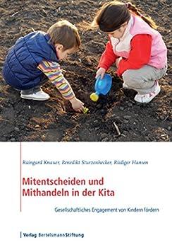 Mitentscheiden und Mithandeln in der Kita: Gesellschaftliches Engagement von Kindern fördern