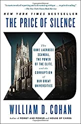 The Price of Silence: The Duke Lacrosse Scandal, the Power of the Elite, and the Corruption of Our Great Universities by William D. Cohan (2015-04-14)