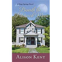 [(Beneath the Patchwork Moon : A Hope Springs Novel)] [By (author) Alison Kent] published on (October, 2014)