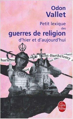 Petit lexique des guerres de religion d'hier et d'aujourd'hui de Odon Vallet ( 6 septembre 2006 )