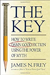 The Key: How to Write Damn Good Fiction Using the Power of Myth by James N. Frey (2000-06-08)