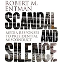 Scandal and Silence: Media Responses to Presidential Misconduct (Contemporary Political Communication)