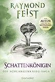 Die Schlangenkrieg-Saga 1: Schattenkönigin (DIE SCHLANGENKRIEG-SAGA - DOPPELBÄNDE, Band 1) - Raymond Feist