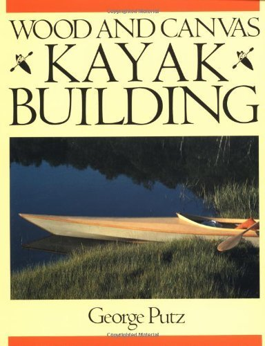 Wood and Canvas Kayak Building 1st edition by Putz,George (1990) Paperback