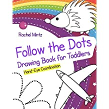 Follow The Dots - Drawing Book for Toddlers - Hand-Eye Coordination: Draw Simple Pictures Following Dotted Patterns – First Steps Workbook