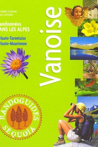 Vanoise : Randonnes dans les Alpes, Haute-Tarentaise Haute-Maurienne