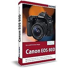Canon EOS 80D - Für bessere Fotos von Anfang an!: Das Kamerabuch für den praktischen Einsatz