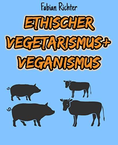 Ethischer Vegetarismus + Veganismus
