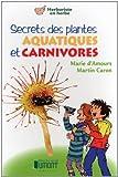 Secrets des plantes aquatiques et carnivores | Amours, Marie d'. Auteur
