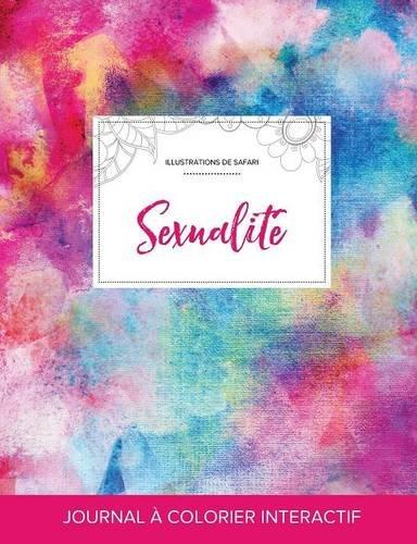 Journal de Coloration Adulte: Sexualite (Illustrations de Safari, Toile ARC-En-Ciel) par Courtney Wegner