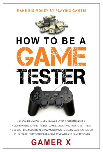 How to Be a Game Tester: Make Big Money Playing Games! (English Edition)