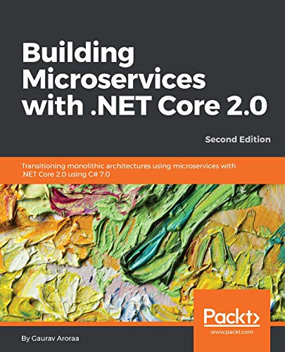 Building Microservices with .NET Core 2.0 - Second Edition: Transitioning monolithic architectures using microservices with .NET Core 2.0 using C# 7.0 (English Edition) -