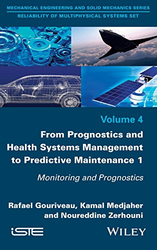 From Prognosis and Health Systems Management to Predictive Maintenance 1: Monitoring and Prognosis (Mechanical Engineering and Solid Mechanics: Reliability of Multiphysical Systems)