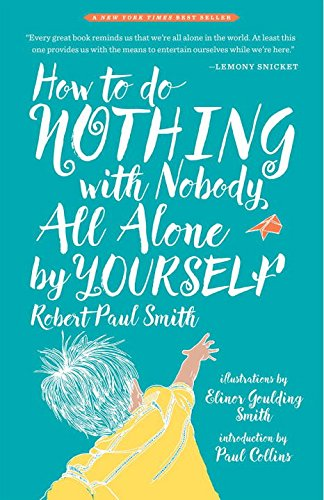 How to Do Nothing With Nobody All Alone by Yourself por Robert Paul Smith