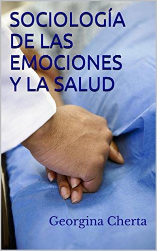 SOCIOLOGÍA DE LAS EMOCIONES Y LA SALUD por Georgina Cherta