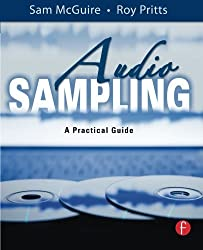 Audio Sampling: A Practical Guide by Sam McGuire (2007-11-19)