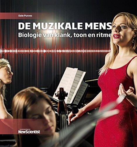 De muzikale mens: Biologie van klank, toon en ritme por Dale Purves