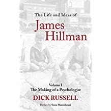 The Life and Ideas of James Hillman: The Making of a Psychologist: 1: Written by Dick Russell, 2013 Edition, Publisher: Arcade Publishing [Hardcover]