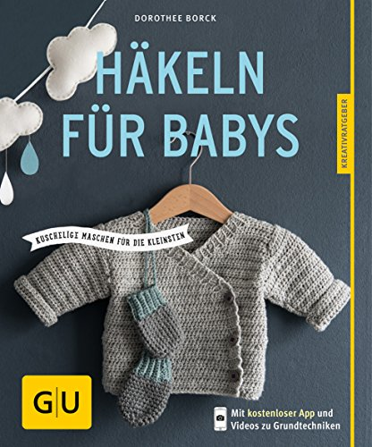Häkeln für Babys: Kuschelige Maschen für die Kleinsten (GU Kreativratgeber) (Ideen 80 Kleider)
