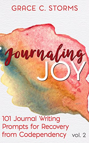 Journaling Joy, vol. 2: 101 Journal Writing Prompts for Recovery from Codependency (Journaling with Grace) (English Edition)