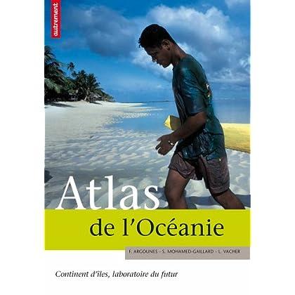 Atlas de l'Océanie : Continent d'îles, laboratoire du futur