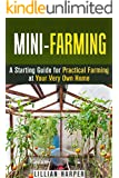 Mini-Farming: A Starting Guide for Practical Farming at Your Very Own Home (Urban Gardening & Homesteading) (English Edition)