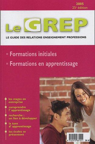 Le GREP Le guide des relations enseignement professions 2005 : Formations Initiales et en Apprentissage