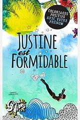 Justine est formidable: Coloriages positifs avec votre prénom Broché
