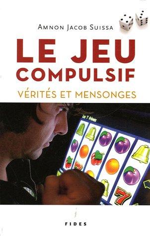 Le jeu compulsif : Vérités et mensonges