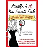 Actually, It Is Your Parents' Fault: ...That Your Romantic Relationship Isn't Working. (Here's How to Fix It.) Van Munching, Philip ( Author ) Jan-22-2008 Paperback
