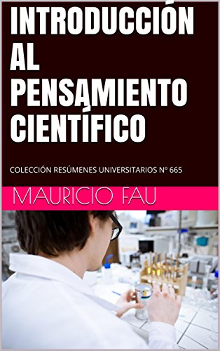 INTRODUCCIÓN AL PENSAMIENTO CIENTÍFICO: COLECCIÓN RESÚMENES UNIVERSITARIOS Nº 665 por MAURICIO FAU