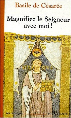 Magnifiez le seigneur avec moi ! Homélies sur les Psaumes (extraits) par Basile de Césarée