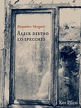 Alice dietro lo specchio ebook alessandro morgante kindle store - Alice dietro lo specchio ...