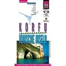 Korfu und die Ionischen Inseln. Urlaubshandbuch. Korfu, Paxos, Lefakada, Kefalonia, Ithaki, Zakynthos