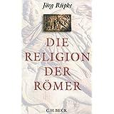 Die Religion der Römer: Eine Einführung