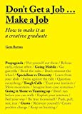 Don't Get a Job...Make a Job: How to make it as a creative graduate