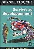 Survivre au développement : De la décolonisation de l'imaginaire économique à la construction d'une société alternative