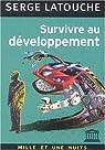 Survivre au développement : De la décolonisation de l'imaginaire économique à la construction d'une société alternative par Latouche