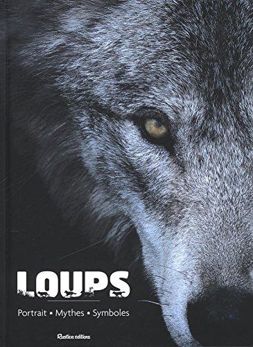 Loups : Portraits, mythes, symboles